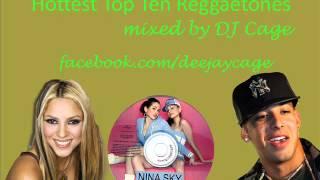 DJ Cage - Hottest Reggaetones Mix Top 10 ft. Daddy Yankee, Nina Sky &Shakira
