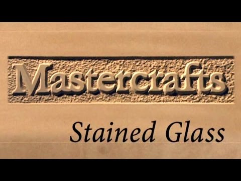 Mastercrafts part 4 of 6 - Stained Glass