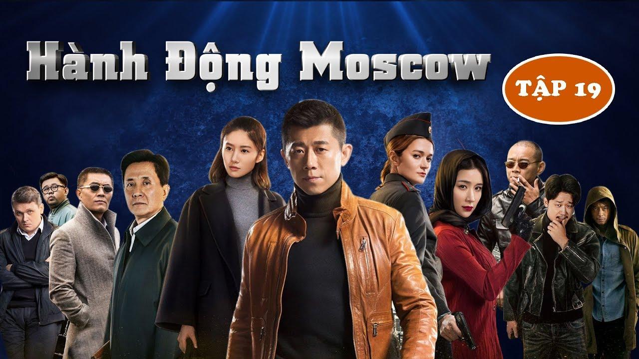 HÀNH ĐỘNG MOSCOW | TẬP 19 | Phim Hành động, Phim Hình Sự Trung Quốc Hay Nhất Năm 2019 | 5G Phim