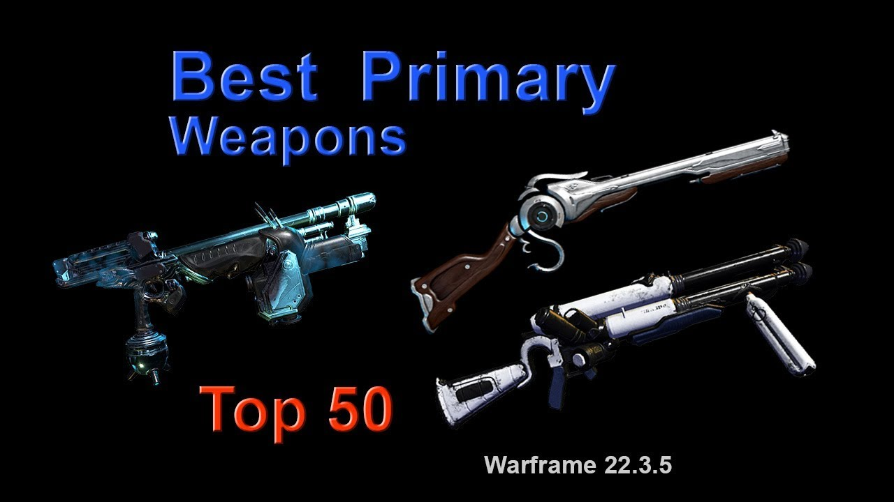Warframe Best Primary Weapons For High Level Content Top 50 V22 3 5 Plains Of Eidolon Youtube