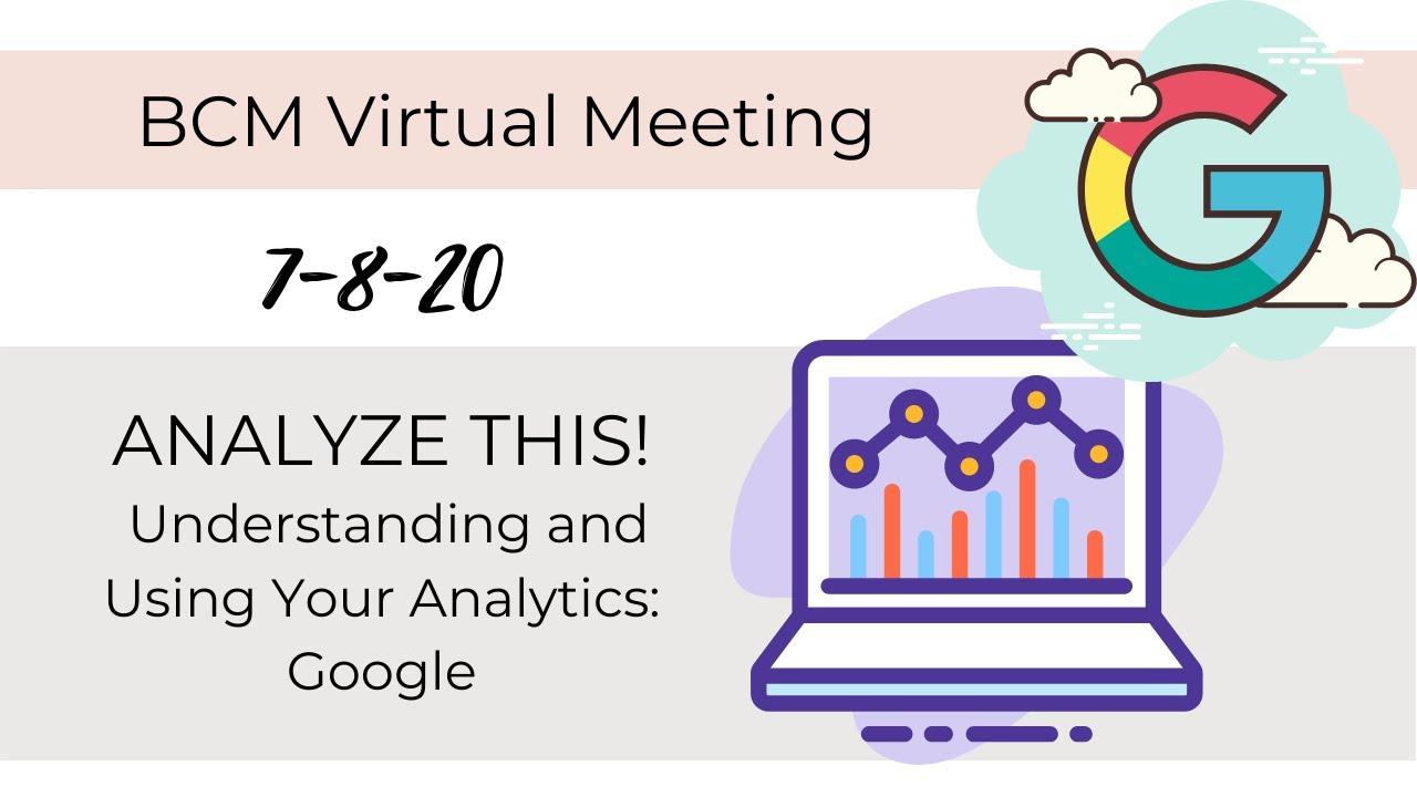 BCM Meeting 7-8-20 Analyze This! Google Analytics