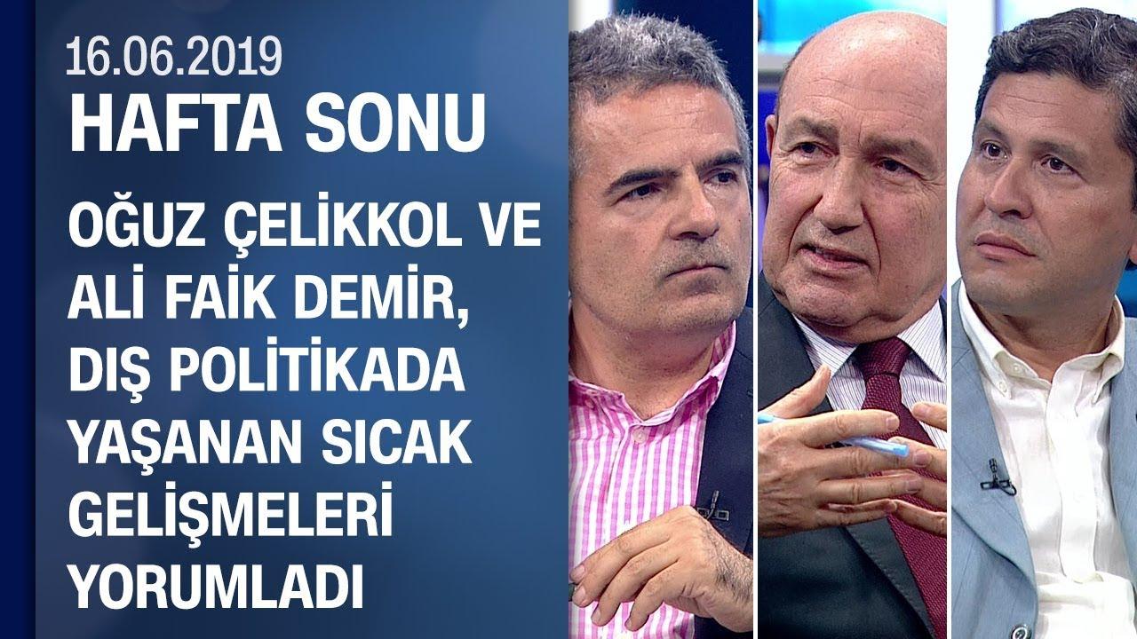 Oğuz Çelikkol ve Ali Faik Demir, dış politikadaki gelişmeleri yorumladı - Hafta Sonu 16.06.2019