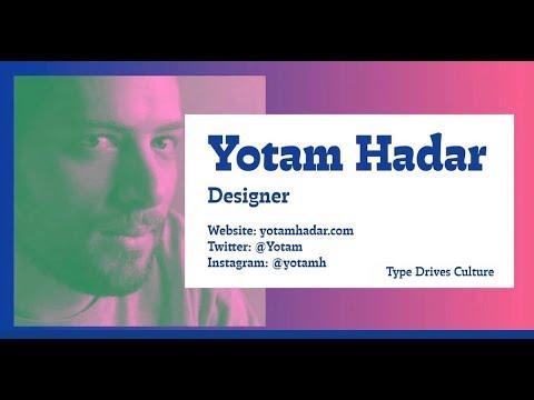Type Drives Culture 2019:  Part 5 Yotam Hadar