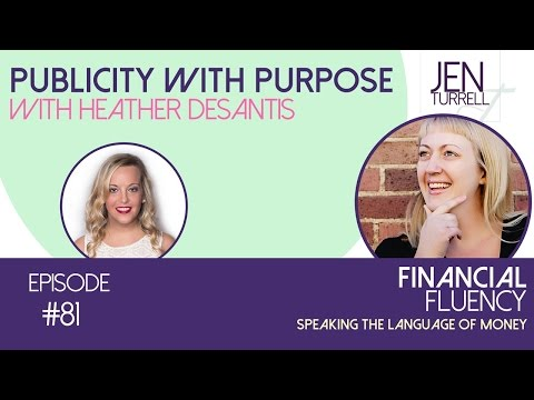 Financial Fluency Episode #81 -   Publicity with Purpose with Heather DeSantis