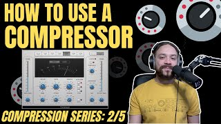 How To Use A Compressor (Compression Series 2/5)