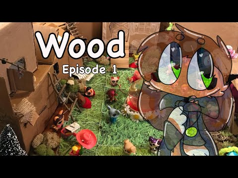 LPS : Wood { episode 1: Pilot}