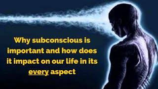Why subconscious is important and how does it impact on the creation of reality