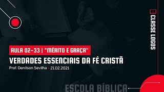 EBD | Verdades Essenciais da Fé Cristã | Aula  02-33 |  Mérito e Graça