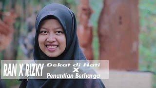 RAN - Dekat di Hati X  Rizky Febrian - Penantian Berharga (Adirachman ft. Intan)