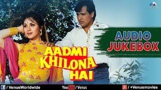 Download Aadmi Khilona Hai   Audio Jukebox   Govinda, Meenakshi Sheshadri