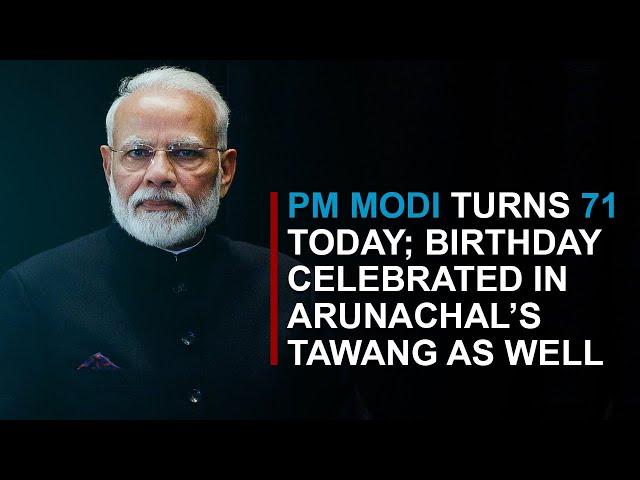 PM Modi turns 71 today; birthday celebrated in Arunachal's Tawang as well