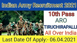 Indian Army Recruitment 2021| ARO TRICHY|10th Pass|All Over India Last Date Of Apply :- 06.04.2021