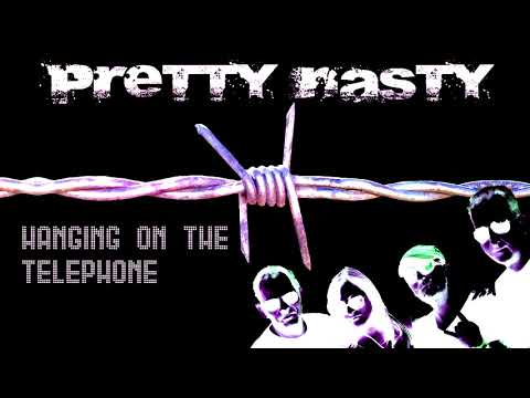 Pretty Nasty   BLONDIE COVER!!  Hanging On The Telephone