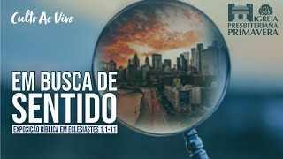 CULTO | 17/10 - Em Busca de Sentido - Ec. 1.1-11