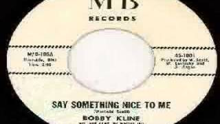 Bobby Kline - Say Something Nice To Me