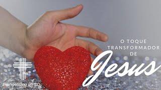 O toque transformador de Jesus. Ev. Juan