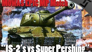 Men of War: Assault Squad 2 - IS-2s vs Super Pershing - MOWAS 2 MP
