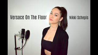 Versace On The Floor - Bruno Mars (Cover) By Nikki Schepis