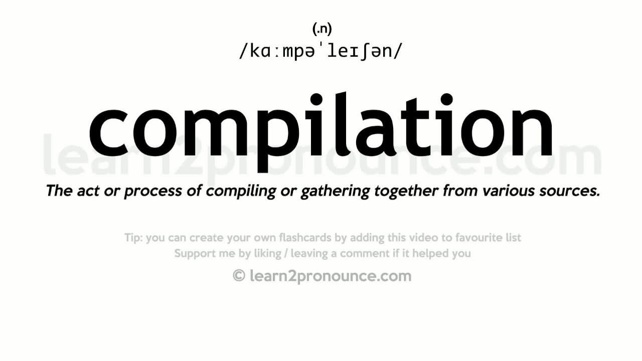 Pronunciation of Compilation  Definition of Compilation