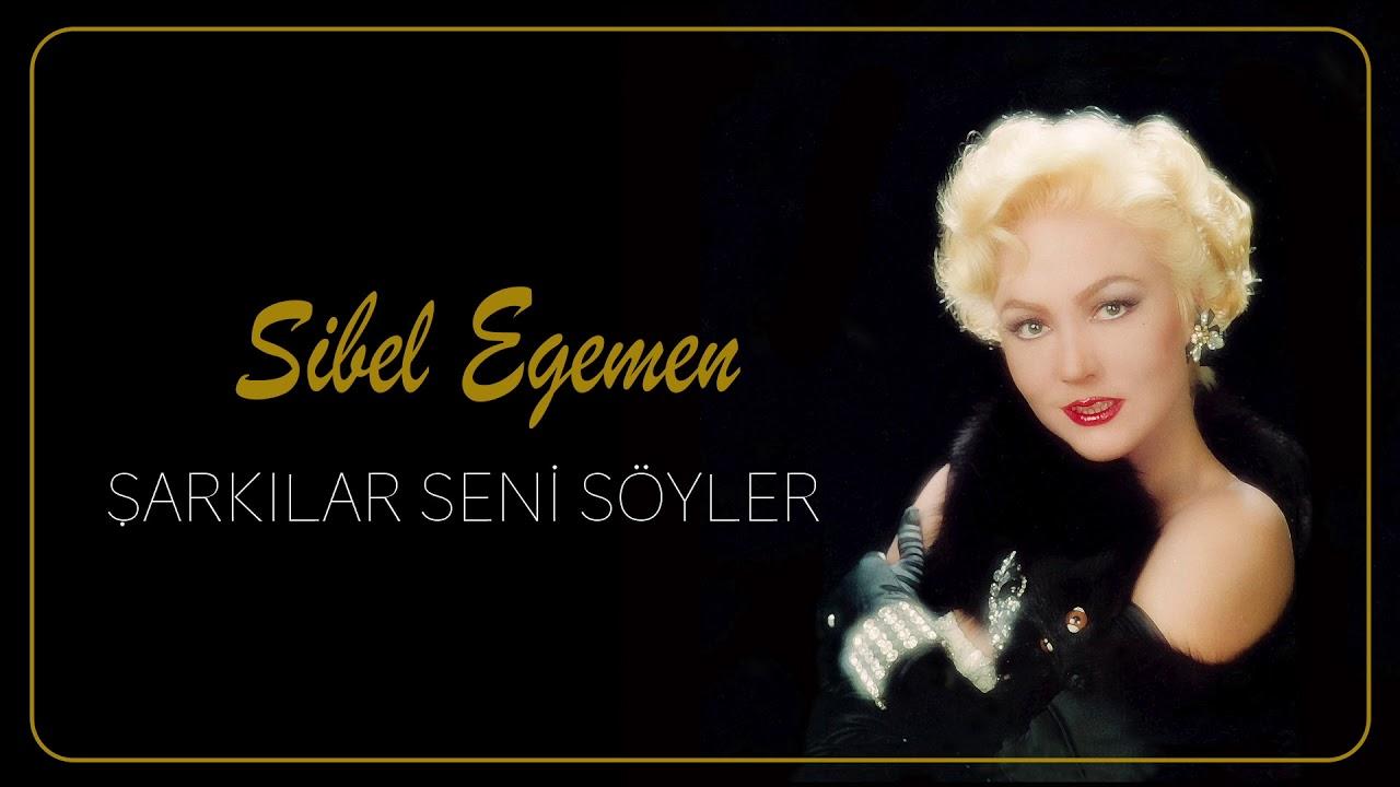 Sibel Egemen - Şarkılar Seni Söyler (Huysuz ve Tatlı Kadın)