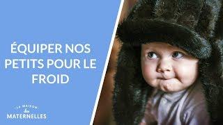 Equiper nos petits pour le froid - La Maison des maternelles #LMDM