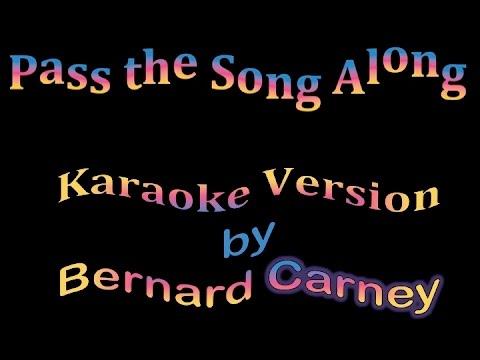 Pass the Song Along  karaoke version  Bernard Carney