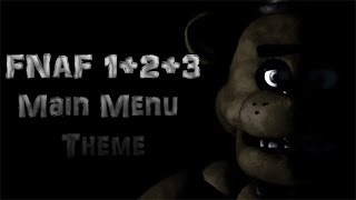 FNAF 1+2+3 Main Menu Theme Songs