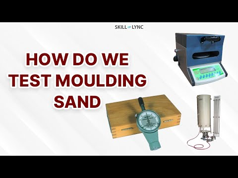 How Do We Test Moulding Sand | Skill-Lync