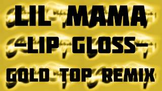 Lil Mama - Lip Gloss (Gold Top Remix) -TRAP-
