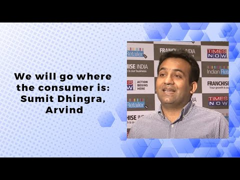 We will go where the consumer is: Sumit Dhingra, Arvind