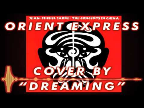JEAN MICHEL JARRE - ORIENT EXPRESS COVER BY DREAMING - YouTube