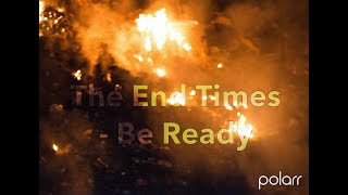 End Times Part 1 - Be Ready