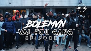 BOLÉMVN Freestyle Val Fou Gang / Episode 8 Raptele