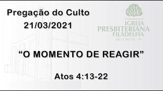 pregação (O momento de reagir) 21/03/2021