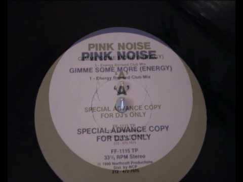 Pink Noise - Gimme Some More (energy)