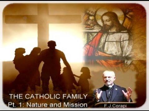 Fr. John Corapi ~ THE CATHOLIC FAMILY ~ Pt. 1: Nature and Mission of the Catholic Family