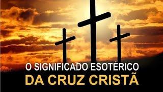 O Significado Esotérico da Cruz Cristã