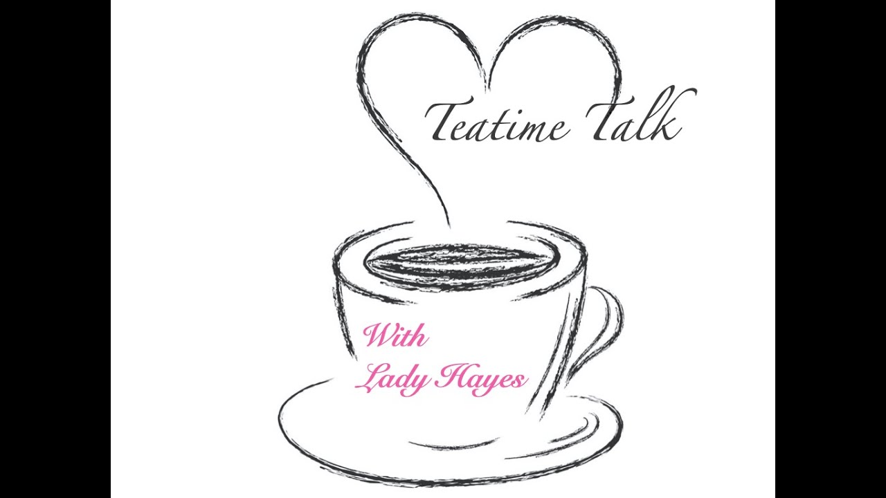 Teatime Talk w/ Lady Hayes