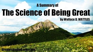 A SUMMARY OF THE SCIENCE OF BEING GREAT by Wallace D. Wattles - FULL AudioBook | Greatest AudioBooks