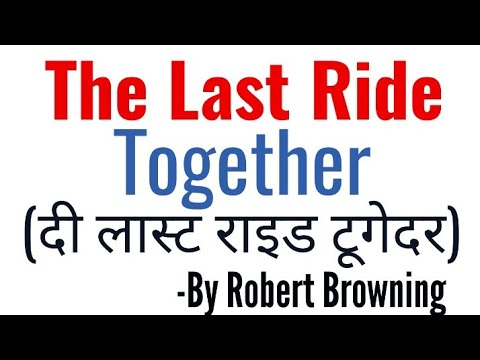 the last ride together essay The last ride together is one of robert browning's most notable dramatic monologues it focuses on the wishes of a man for a last ride together with his lover and this journey is both passionate.