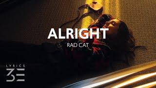 Rad Cat - Alright (feat. Dutch Melrose) [Lyrics]