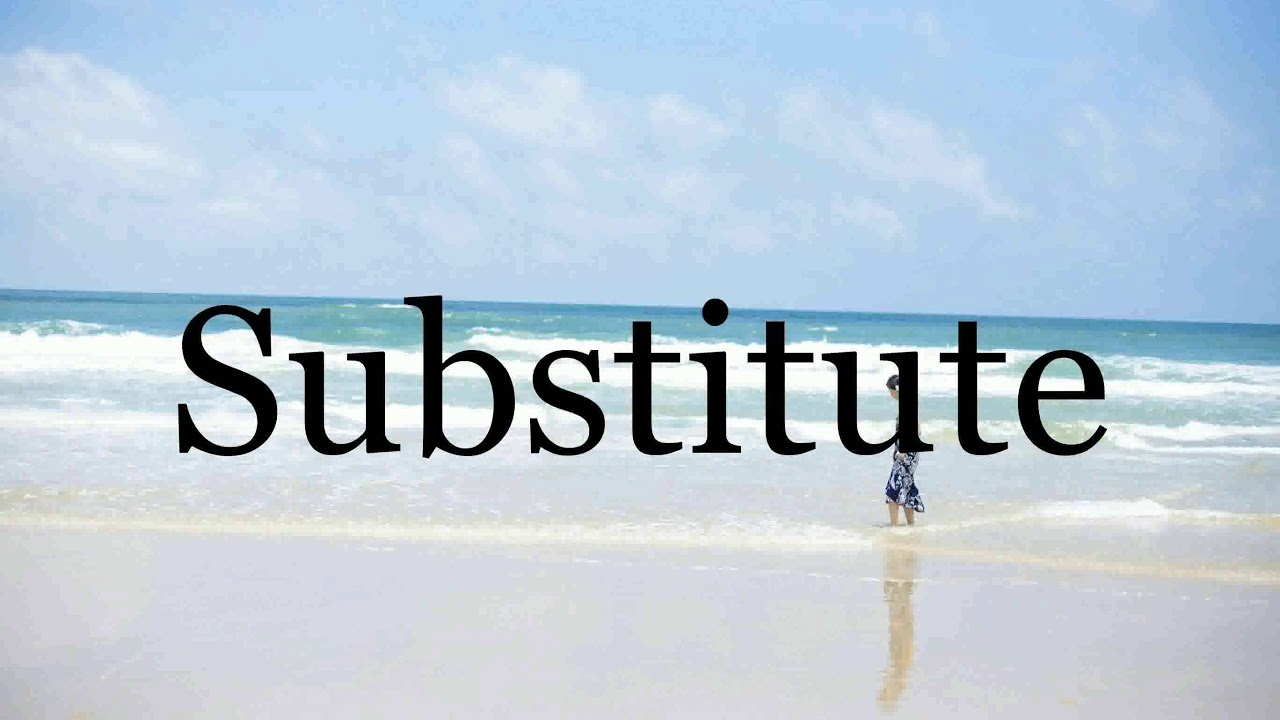 How To Pronounce Substitute🌈🌈🌈🌈🌈🌈Pronunciation Of Substitute