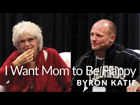I Want Mom to Be Happy—The Work of Byron Katie ®