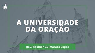 A Universidade Da Oração - Rev. Rosther Guimarães Lopes - Culto Matutino - 05/07/2020