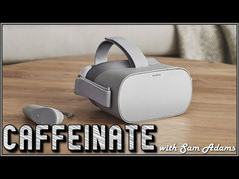 Caffeinate 5.2.18 | Oculus Go is the Future of VR