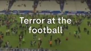 Stade de France: terror at the football