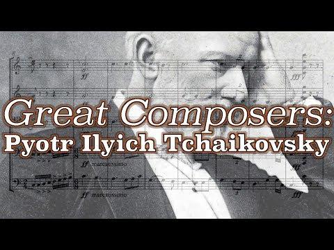 Great Composers: Pyotr Ilyich Tchaikovsky