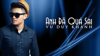 Anh Đã Quá Sai - Vũ Duy Khánh | MV Audio