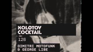 Molotov Cocktail 126 with Dimitri Motofunk & George Libe