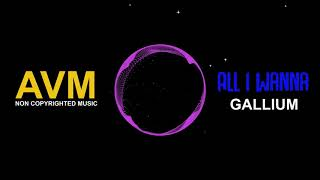 GALLIUM - All I Wanna Mp3 Juice Mp3 Free Download Non Copyrighted Music Electronic Music [AVM Music]